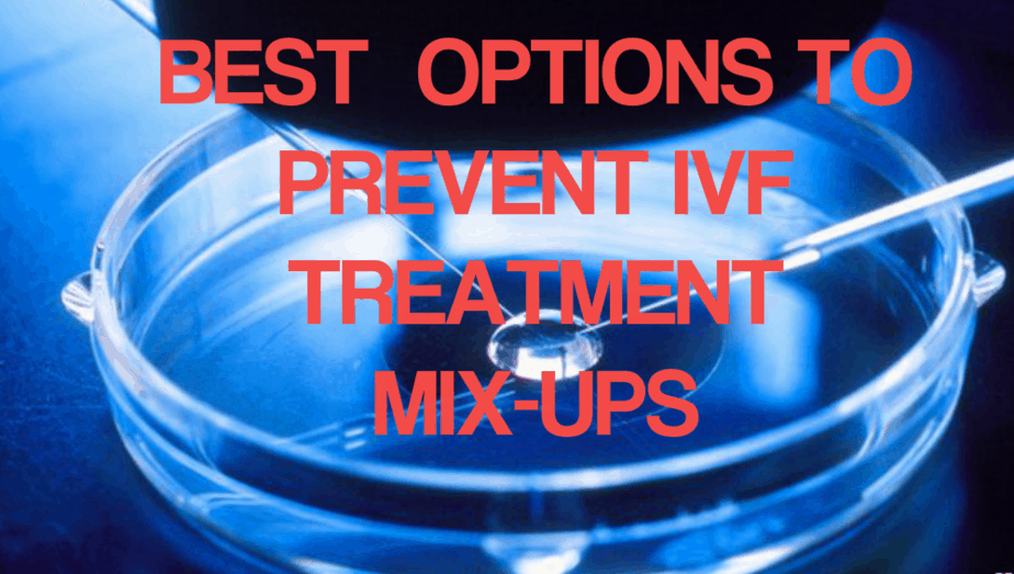 Best Options For IVF Mix-Up Prevention